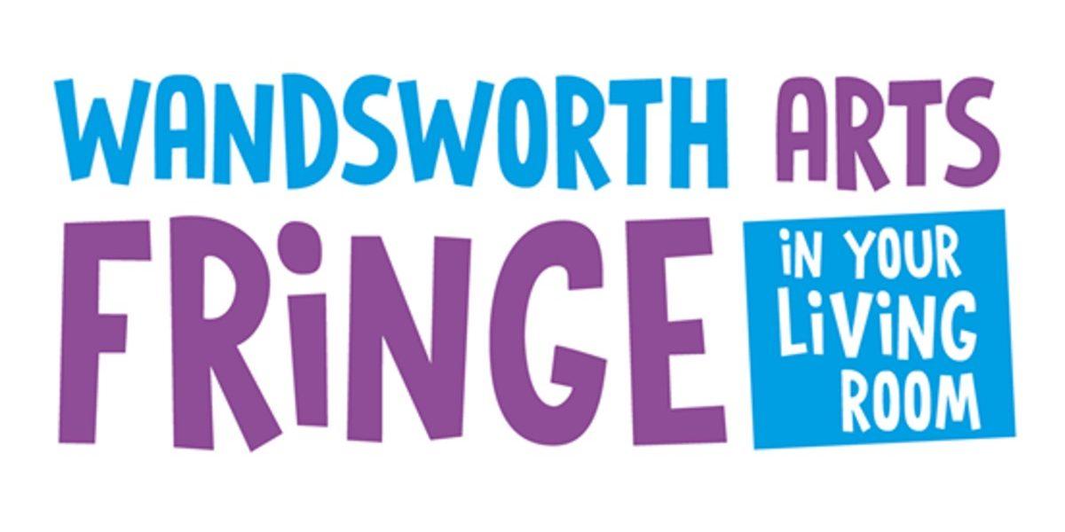 Wandsworth Arts Fringe in your living room
